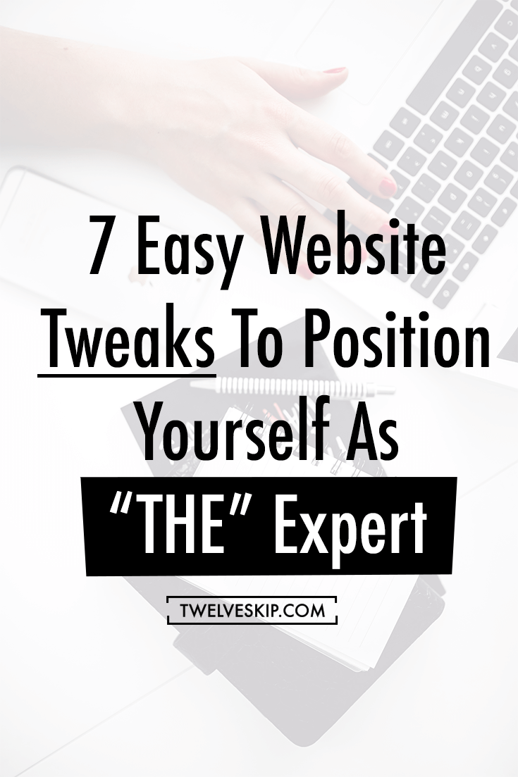 7 Easy Website Tweaks To Position Yourself As THE Expert