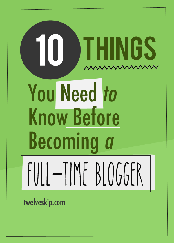 10 Things You Need To Know Before Becoming A Full Time Blogger
