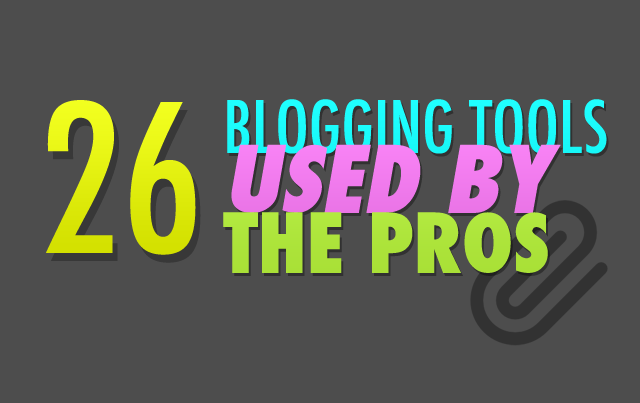 26 Awesome Blogging Tools Used By The Pros @ twelveskip.com