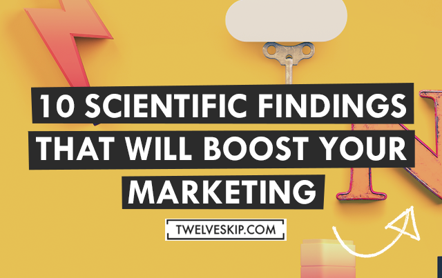 Want to improve your marketing? Here are 10 scientific findings that can help you boost your marketing efforts