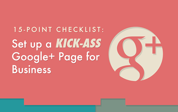 15-Point Checklist: How To Setup a Kick-Ass Google Plus Page for Business