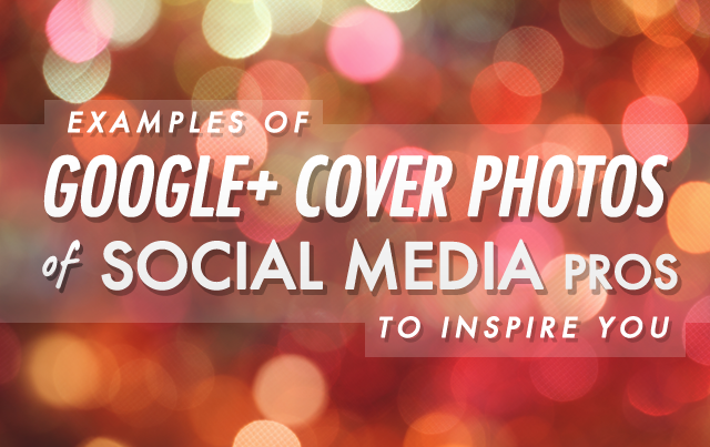 23 Awesome Examples of Google Plus Cover Photos By Social Media Pros