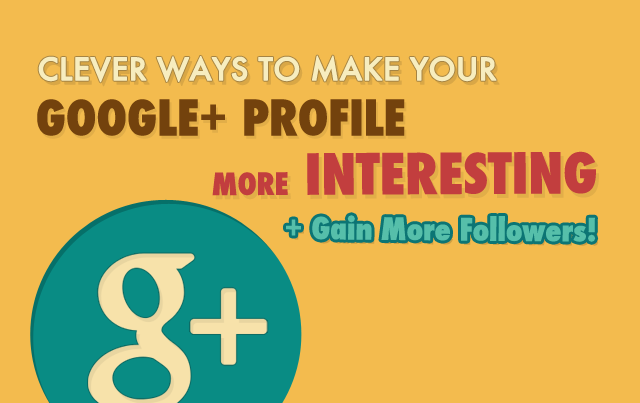 HOW-TO: Be Interesting in Google Plus (And Gain More Followers)