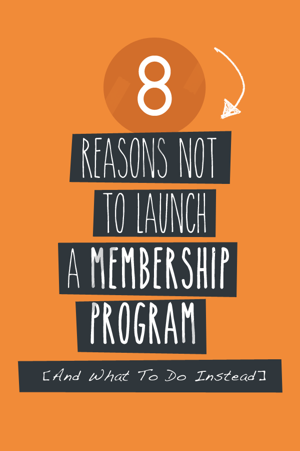8 Reasons Not To Launch A Membership Program