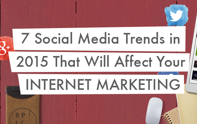 Here are the 7 social media trends this 2015 that could affect your internet marketing plans.
