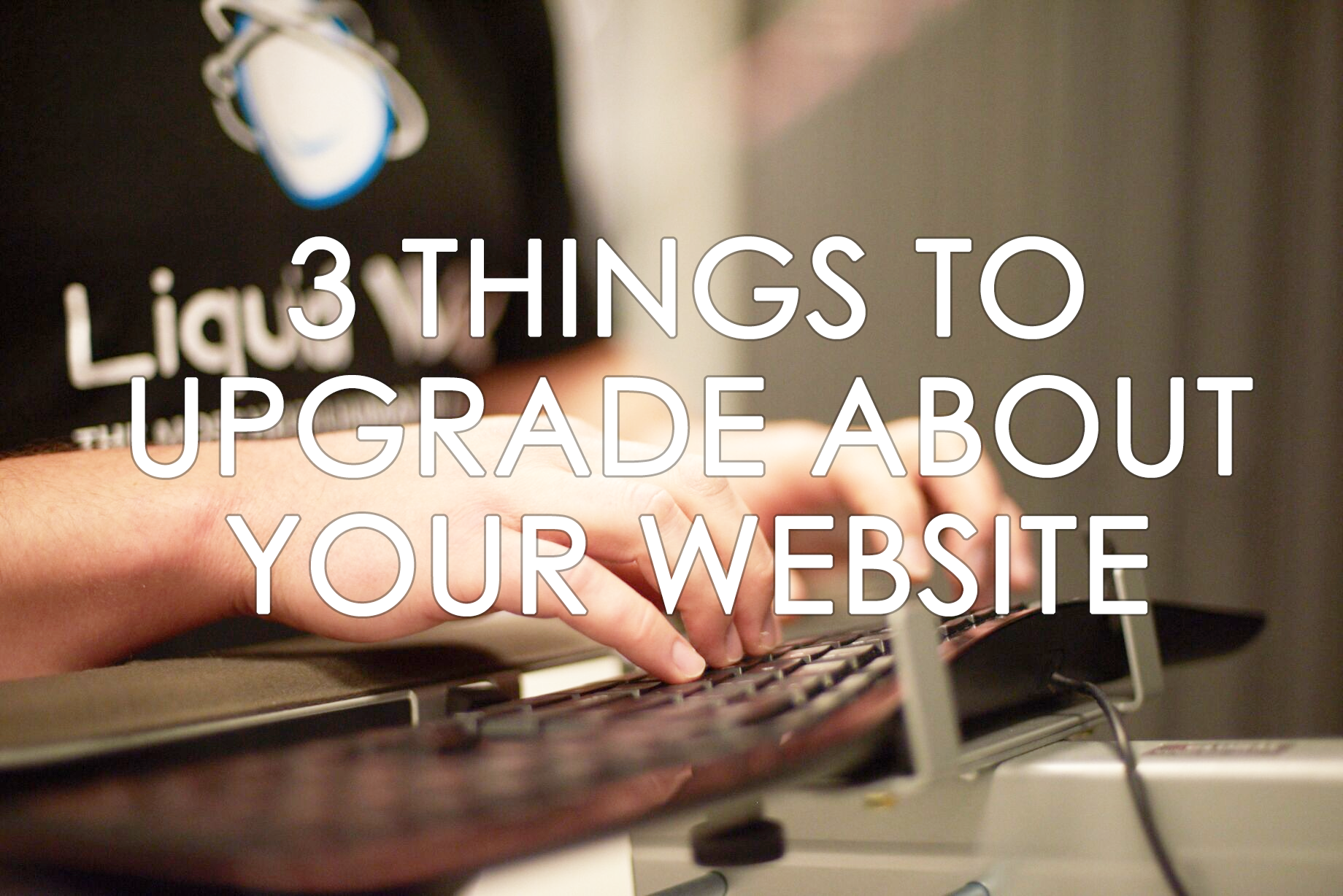 3 Things to Upgrade About Your Website