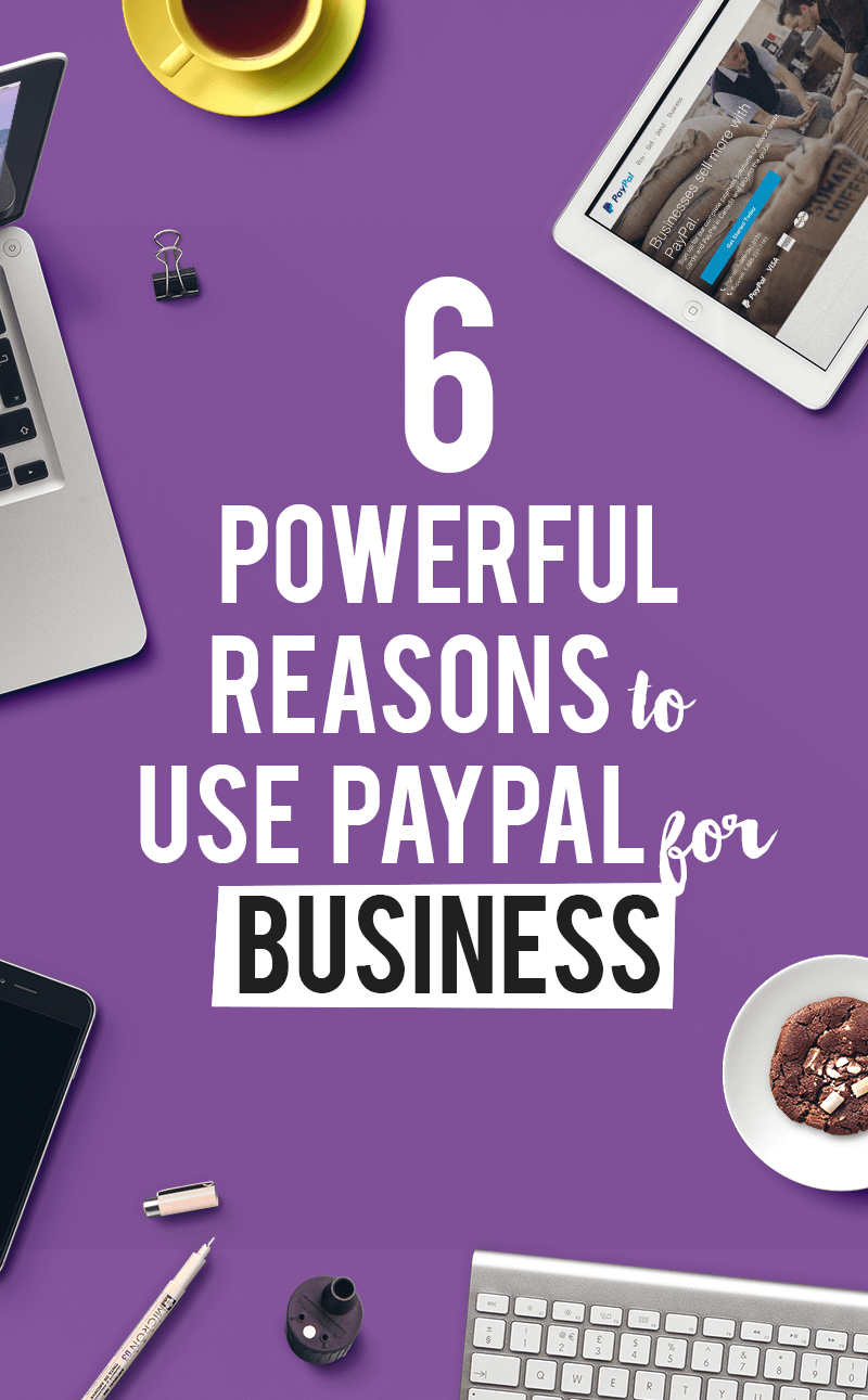 6 Powerful Reasons To Use PayPal For Business