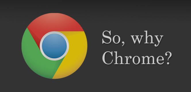 why should switch to Google Chrome